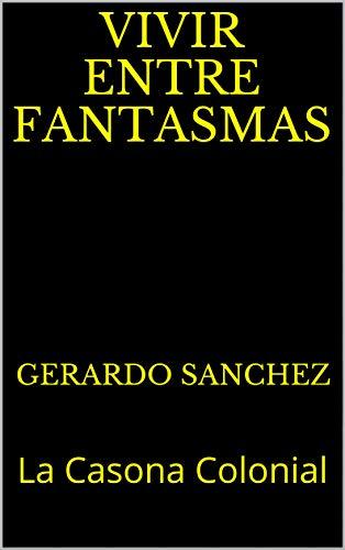 Vivir Entre Fantasmas: La Casona Colonial por Gerardo Sanchez