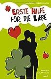 Erste Hilfe für die Liebe: Handbuch für Beziehungen