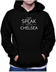 Sudadera con capucha I only speak with Chelsea