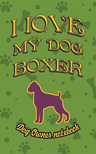 I love my dog Boxer - Dog owner notebook: Doggy style designed pages for dog owner's to note Training log and daily adventures.
