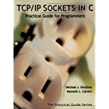 TCP/IP Sockets in C: Practical Guide for Programmers (The Practical Guides) by Michael J. Donahoo (2001-11-28)