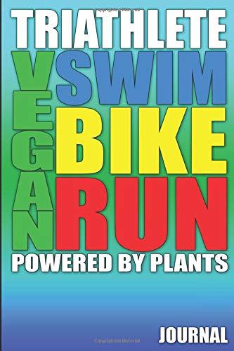 Vegan Triathlete Swim Bike Run: Powered By Plants Journal por Lois' Journals