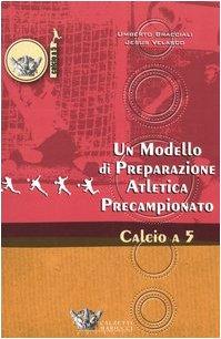 Un modello di preparazione atletica precampionato per il calcio a 5 di Umberto Bracciali,Jesus Velasco