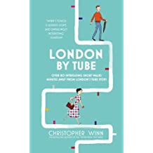 London by Tube: 150 Things to See Minutes Away from 88 Tube Stops by Christopher Winn (2016-06-01)