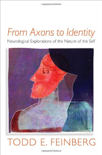 From Axons to Identity: Neurological Explorations of the Nature of the Self (Norton Series on Interpersonal Neurobiology)