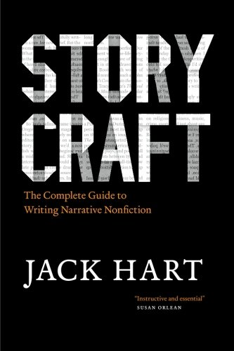 Storycraft: The Complete Guide to Writing Narrative Nonfiction (Chicago Guides to Writing, Editing and Publishing)