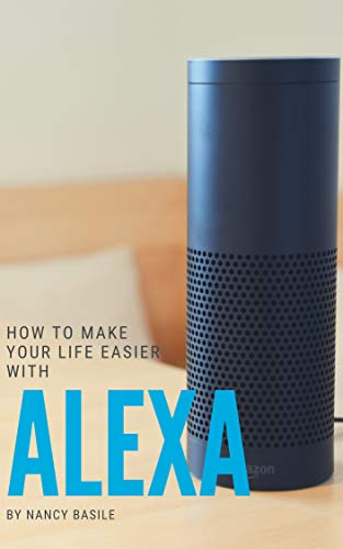 How to Make Your Life Easier with Alexa: Save Time and Brain Space with These Skills (English Edition)