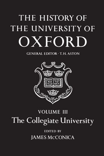 The History of the University of Oxford: Volume III: The Collegiate University: Collegiate University Vol 3