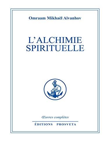 L'alchimie spirituelle (Œuvres complètes (FR)) par Omraam Mikhaël Aïvanhov