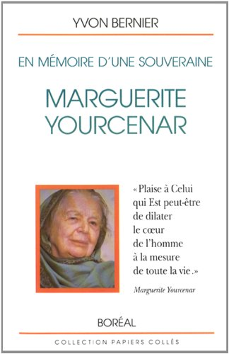 En mémoire dune souveraine: Marguerite Yourcenar (Collection Papiers collés) par Yvon Bernier