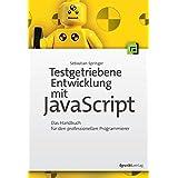 Testgetriebene Entwicklung mit JavaScript: Ein Handbuch für den professionellen Programmierer