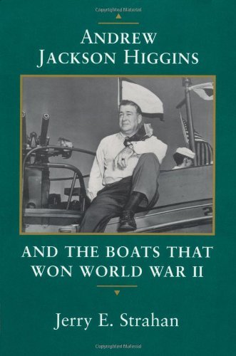 Andrew Jackson Higgins and the Boats That Won World War II (Eisenhower Center Studies on War and Peace) (English Edition)