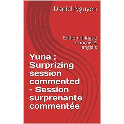 Yuna : Surprizing session commented – Session surprenante commentée: Edition bilingue français & anglais (Shibari private sessions explained t. 4)