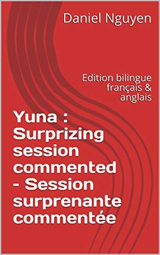 Couverture du livre Yuna : Surprizing session commented – Session surprenante commentée: Edition bilingue français & anglais (Shibari private sessions explained t. 4)