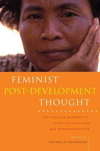 Feminist Post-Development Thought: Rethinking Modernity, Post-Colonialism and Representation (Zed Books on Women and Development)