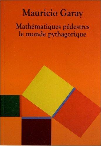Mathmatiques pdestres : Le monde pythagorique de Mauricio Garay ( 27 septembre 2012 )