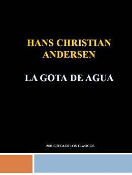 LA GOTA DE AGUA - HANS CHRISTIAN ANDERSEN de [ANDERSEN, HANS CHRISTIAN ]