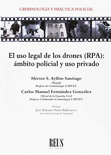 El uso legal de los drones (RPA): Ámbito policial y uso privado (Criminología y práctica policial)