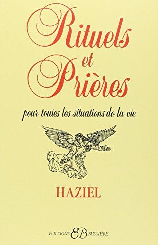 Rituels et prières : Pour toutes les situations de la vie par Haziel