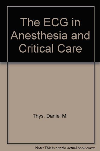 The ECG in Anesthesia and Critical Care by Daniel M. Thys (1987-07-30)