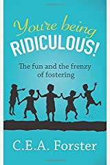 You're being ridiculous!: The fun and the frenzy of fostering Paperback