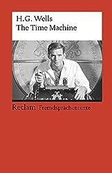 The Time Machine: Englischer Text mit deutschen Worterklärungen (Reclams Universal-Bibliothek)