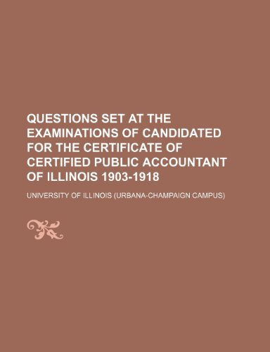 Questions set at the examinations of candidated for the certificate of certified public accountant of Illinois 1903-1918