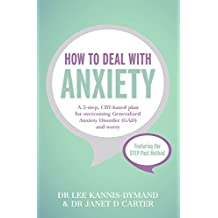 How to Deal with Anxiety: A 5-step, CBT-based plan for overcoming generalized anxiety disorder (GAD) and worry (English Edition)