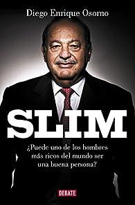 Slim: ¿Puede uno de los hombres más ricos del mundo ser una buena persona? par Diego Enrique Osorno