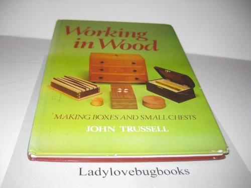 Working in wood: Making boxes and small chests by John R Trussell (1985-08-02)