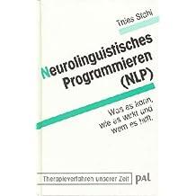 Neurolinguistisches Programmieren ( NLP). Was es kann, wie es wirkt und wem es hilft