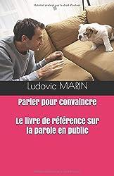 Parler pour convaincre : le livre de référence sur la parole en public