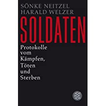Soldaten: Protokolle vom Kämpfen, Töten und Sterben