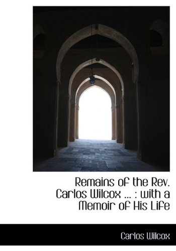 Remains of the REV. Carlos Wilcox ...: With a Memoir of His Life