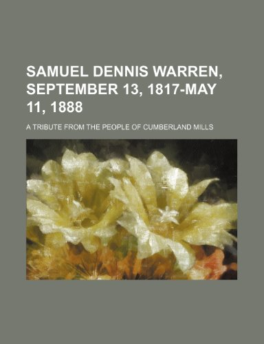 Samuel Dennis Warren, September 13, 1817-May 11, 1888; A Tribute From the People of Cumberland Mills