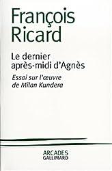 Le Dernier Après-midi d'Agnès : Essai sur l'oeuvre de Milan Kundera