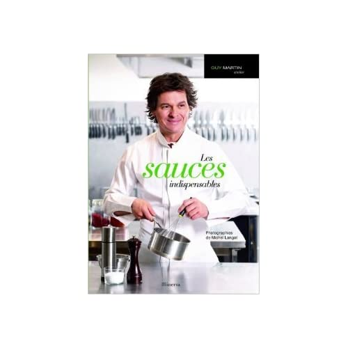 Les sauces indispensables de Guy Martin,Domitille Langot,Michel Langot (Photographies) ( 9 avril 2009 )