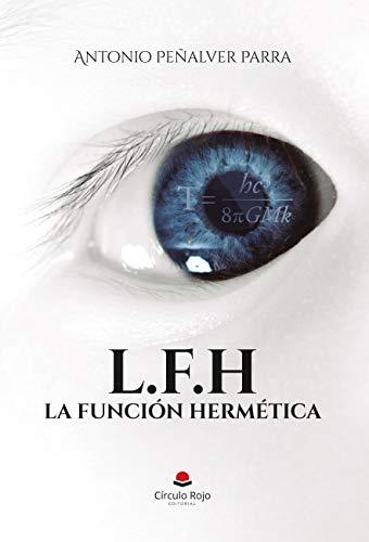 La Función Hermética: L.F.H eBook: Antonio Peñalver Parra: Amazon ...