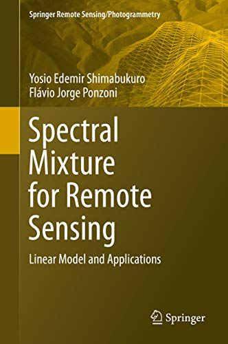 Spectral Mixture for Remote Sensing: Linear Model and Applications (Springer Remote Sensing/Photogrammetry) (English Edition) -