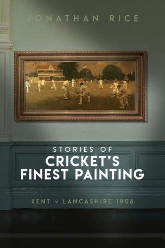 The Stories of Cricket's Finest Painting: Kent v Lancashire 1906 por Jonathan Rice