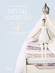 Tilda's Fairytale Wonderland: Over 25 Beautiful Sewing and Papercraft Projects by Tone Finnanger (2013-02-25)