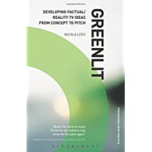 Greenlit: Developing Factual/Reality Tv Ideas from Concept to Pitch (Professional Media Practice)