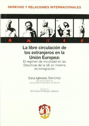 La libre circulación de los extranjeros en la Unión Europea: El régimen de movilidad en las Directivas de la UE en materia de inmigración (Derecho y Relaciones Internacionales)