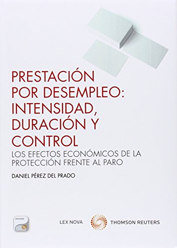 Prestación por desempleo: intensidad, duración y control (Monografía) por Daniel Pérez Del Prado