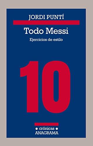 Todo Messi: Ejercicios de estilo (CRÓNICAS nº 115) eBook: Jordi ...