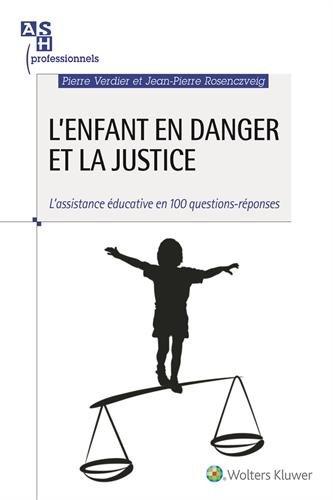 L'enfant en danger et la justice: L'assistance éducative en 100 questions-réponses.