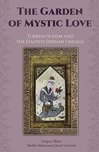 The Garden of Mystic Love: : Volume II: Turkish Sufism and the Halveti-Jerrahi Lineage por Gregory Blann