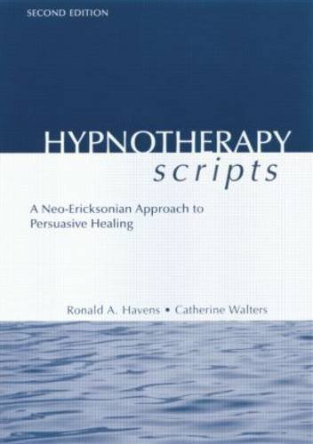Hypnotherapy Scripts: A Neo-Ericksonian Approach to Persuasive Healing by Ronald A. Havens (2015-06-25)