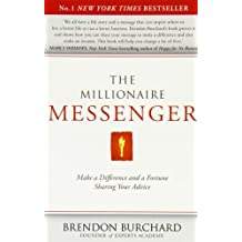 The Millionaire Messenger: Make a Difference and a Fortune Sharing Your Advice by Burchard, Brendon (2011) Paperback