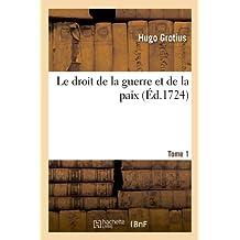 Le Droit de La Guerre Et de La Paix. Tome 1 (Ed.1724) (Sciences Sociales)